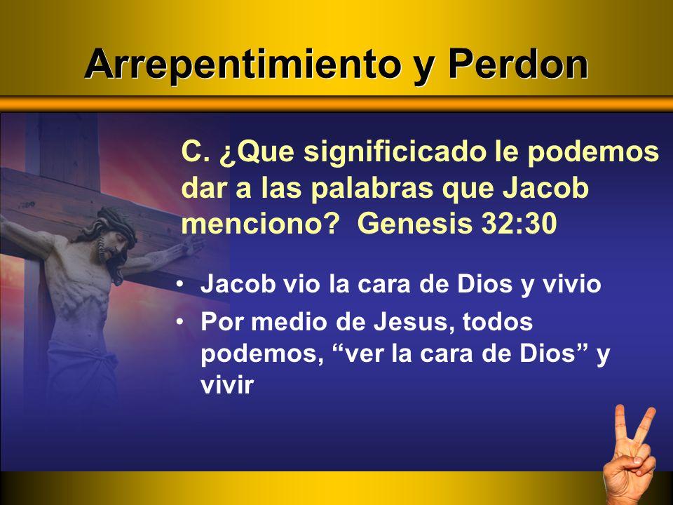 C. ¿Que significicado le podemos dar a las palabras que Jacob menciono? Genesis 32:30 Jacob vio la cara de Dios y vivio Por medio de Jesus, todos pode