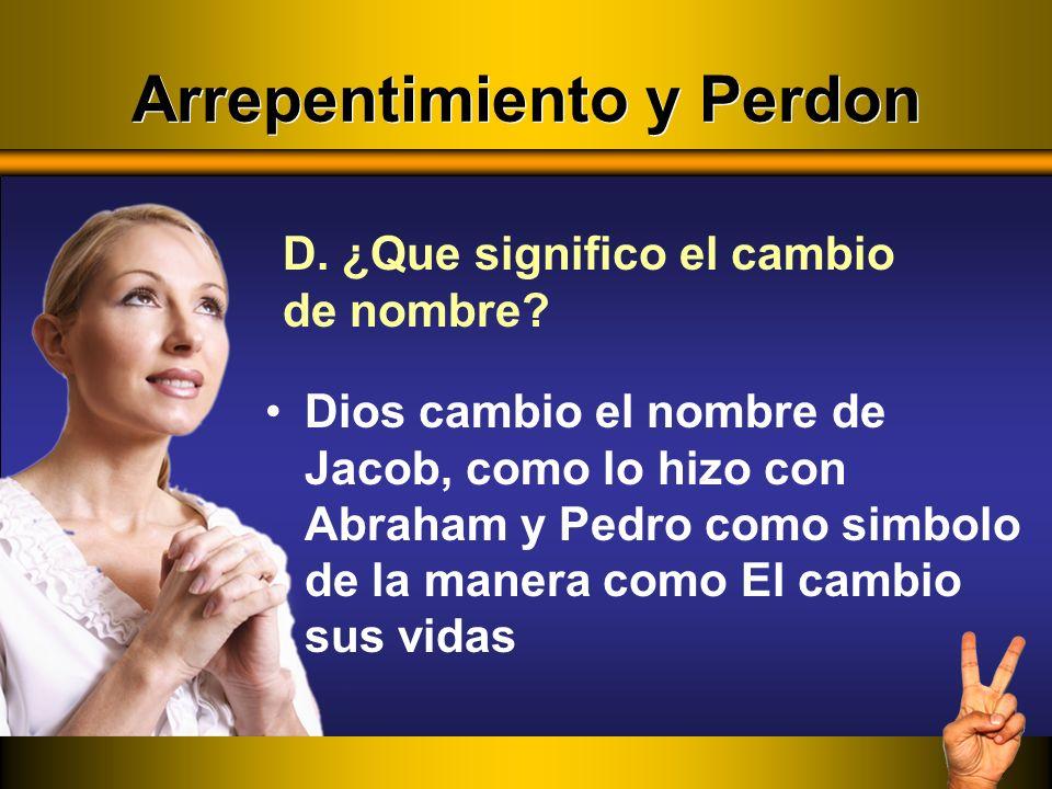 Dios cambio el nombre de Jacob, como lo hizo con Abraham y Pedro como simbolo de la manera como El cambio sus vidas D. ¿Que significo el cambio de nom