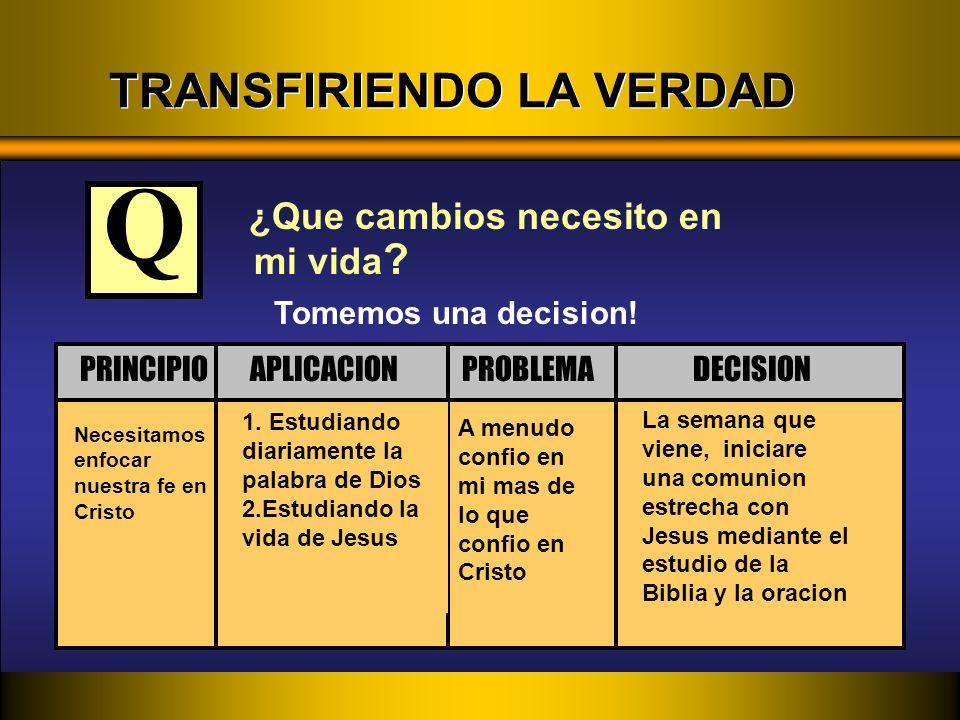¿Que cambios necesito en mi vida ? Necesitamos enfocar nuestra fe en Cristo A menudo confio en mi mas de lo que confio en Cristo 1. Estudiando diariam