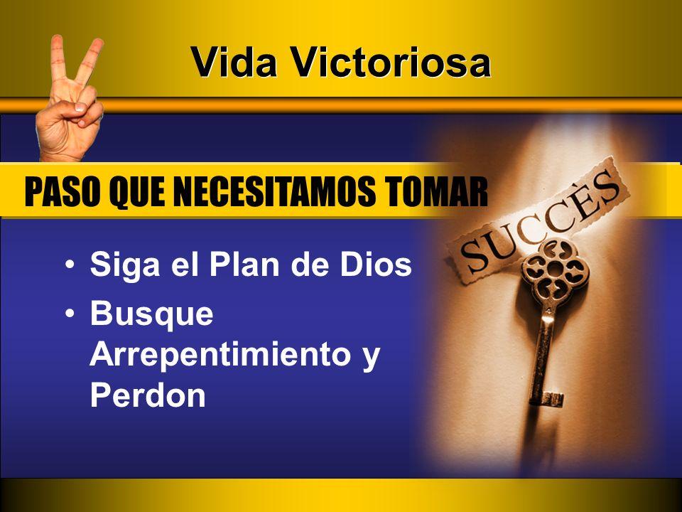 Vida Victoriosa Siga el Plan de Dios Busque Arrepentimiento y Perdon PASO QUE NECESITAMOS TOMAR
