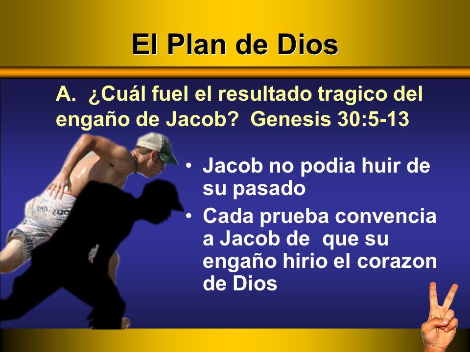 El Plan de Dios Jacob no podia huir de su pasado Cada prueba convencia a Jacob de que su engaño hirio el corazon de Dios A. ¿Cuál fuel el resultado tr