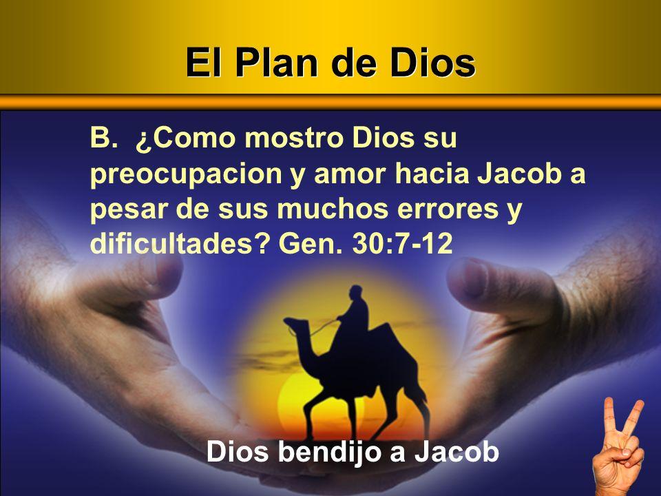B. ¿Como mostro Dios su preocupacion y amor hacia Jacob a pesar de sus muchos errores y dificultades? Gen. 30:7-12 Dios bendijo a Jacob El Plan de Dio