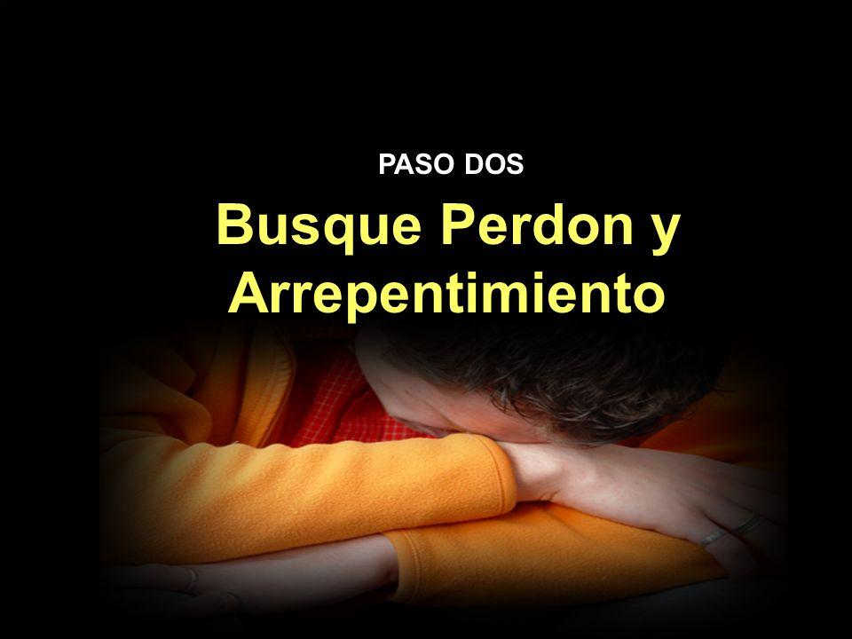Busque Perdon y Arrepentimiento Busque Perdon y Arrepentimiento PASO DOS