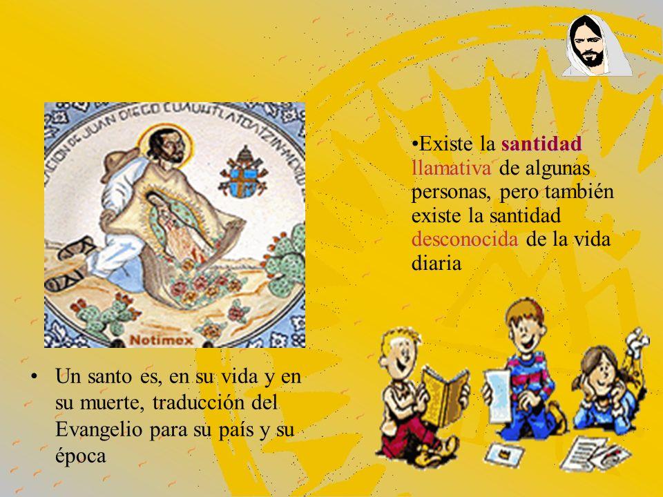 Un santo es, en su vida y en su muerte, traducción del Evangelio para su país y su época santidad llamativa desconocidaExiste la santidad llamativa de