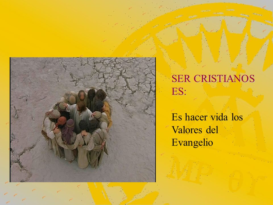 SER CRISTIANOS ES: Es hacer vida los Valores del Evangelio