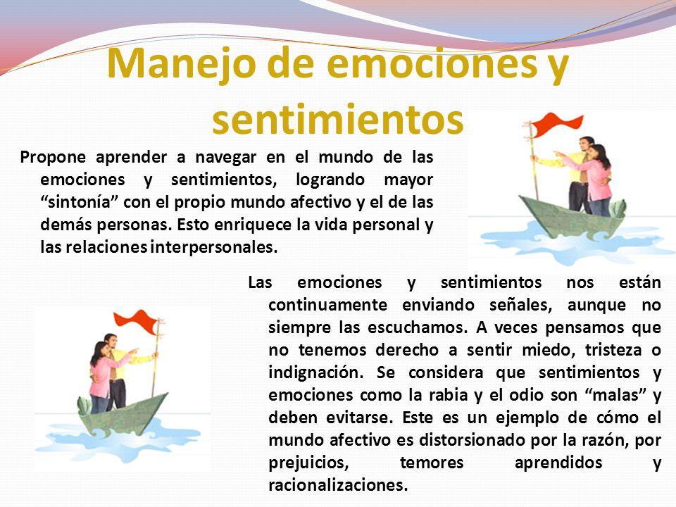 Manejo de emociones y sentimientos Las emociones y sentimientos nos están continuamente enviando señales, aunque no siempre las escuchamos.
