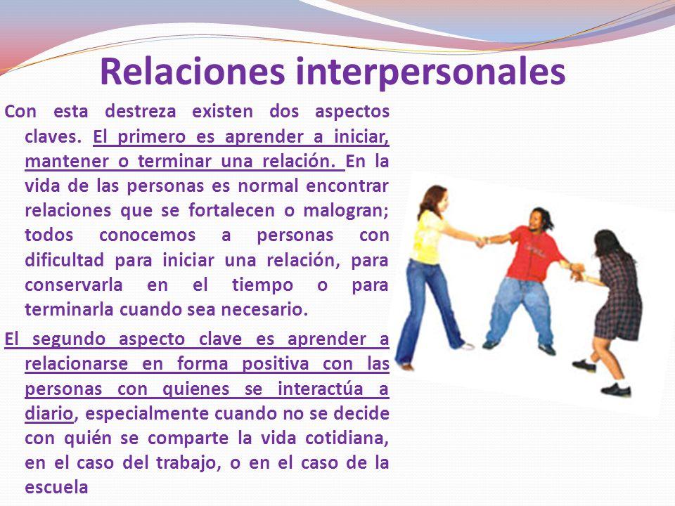 Relaciones interpersonales Con esta destreza existen dos aspectos claves.