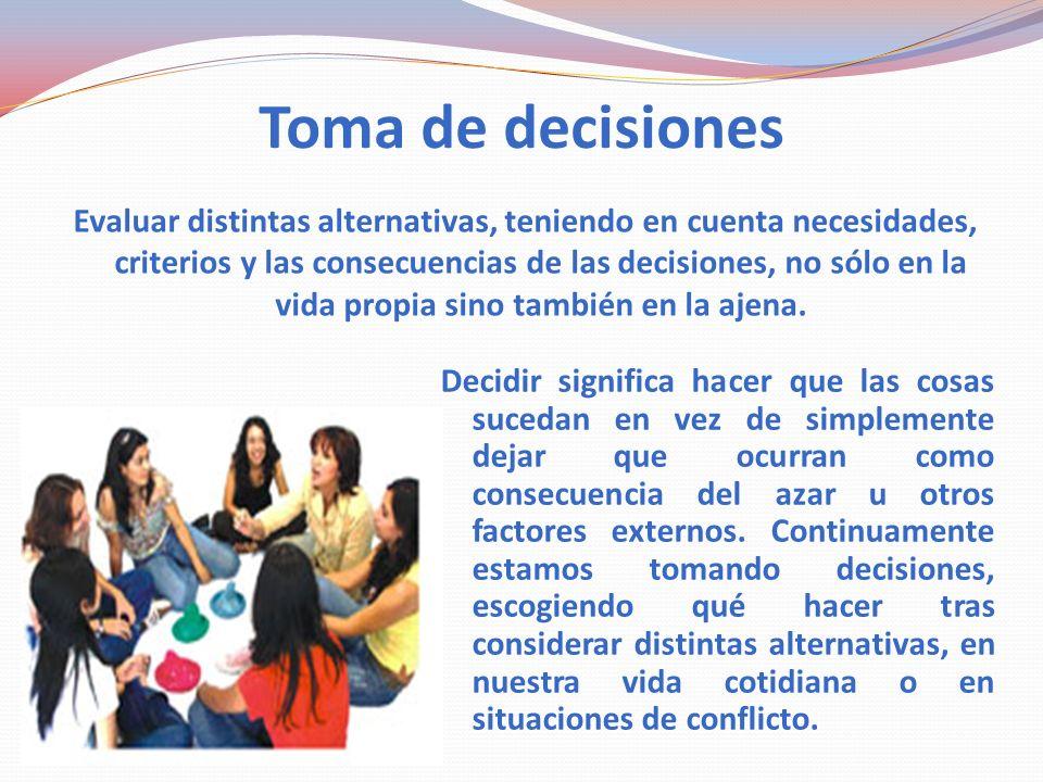 Toma de decisiones Decidir significa hacer que las cosas sucedan en vez de simplemente dejar que ocurran como consecuencia del azar u otros factores externos.