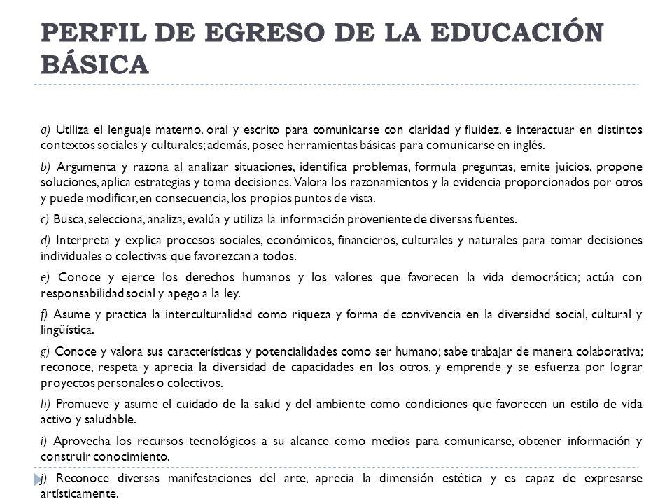 PERFIL DE EGRESO DE LA EDUCACIÓN BÁSICA a) Utiliza el lenguaje materno, oral y escrito para comunicarse con claridad y fluidez, e interactuar en disti