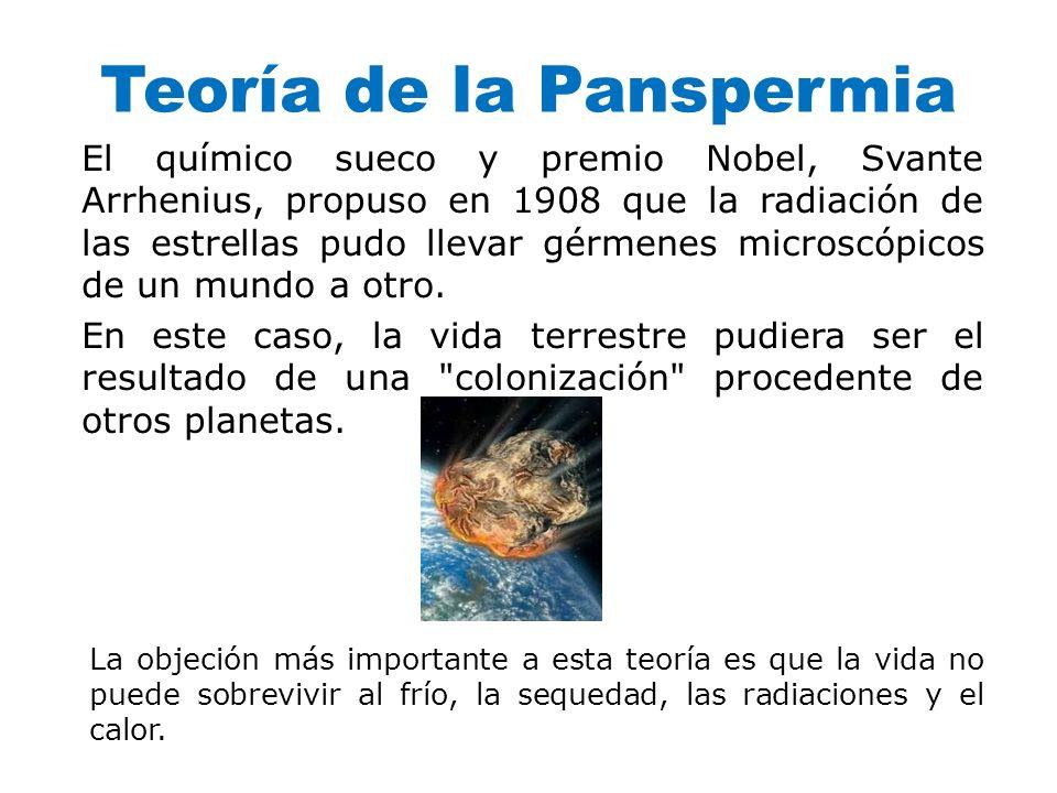 Teoría de la Panspermia El químico sueco y premio Nobel, Svante Arrhenius, propuso en 1908 que la radiación de las estrellas pudo llevar gérmenes micr