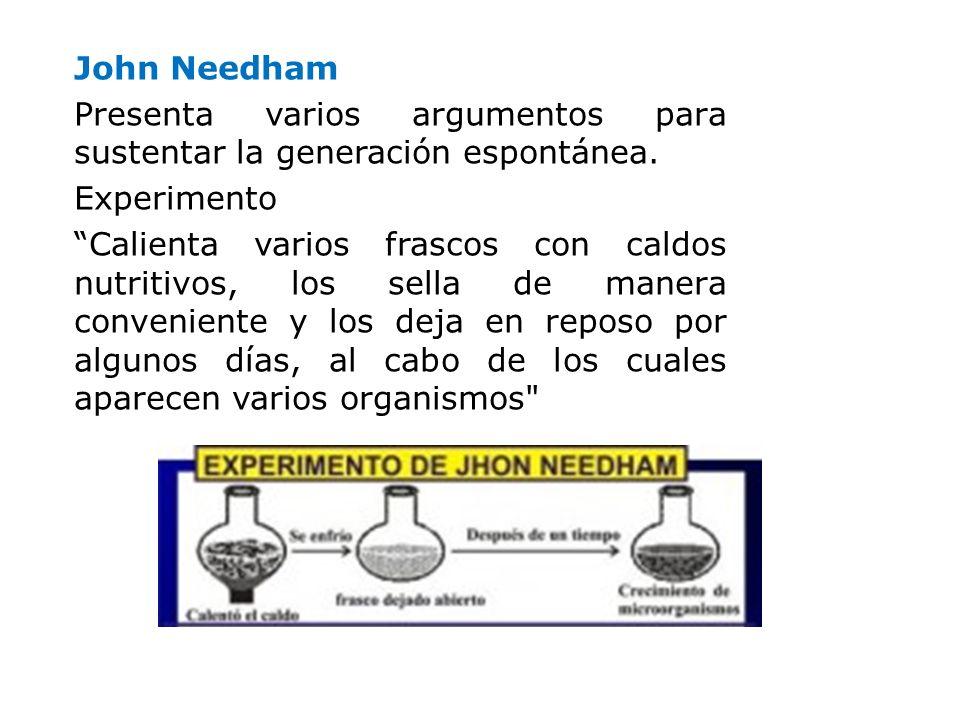 John Needham Presenta varios argumentos para sustentar la generación espontánea. Experimento Calienta varios frascos con caldos nutritivos, los sella