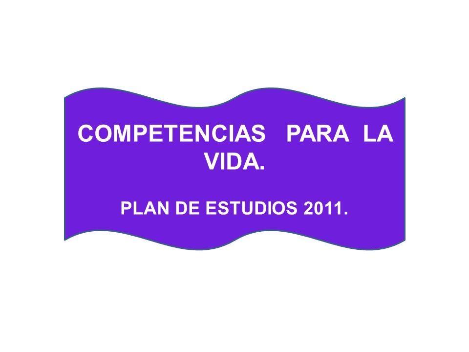 COMPETENCIAS PARA LA VIDA. PLAN DE ESTUDIOS 2011.