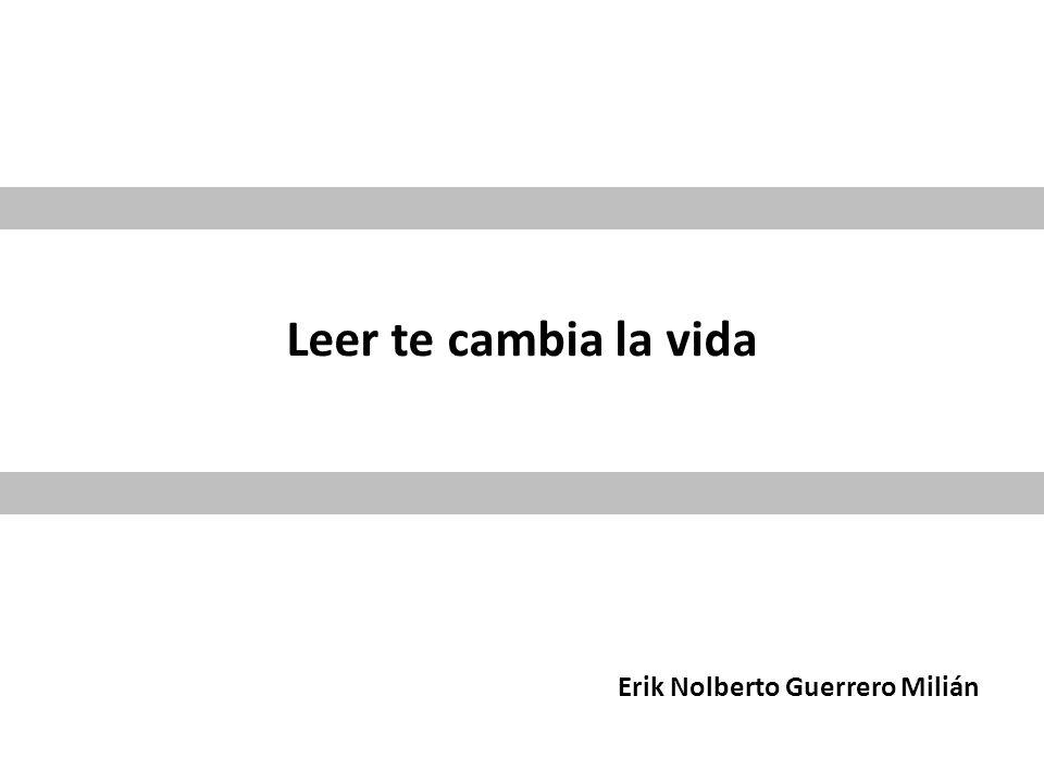 Leer te cambia la vida Erik Nolberto Guerrero Milián