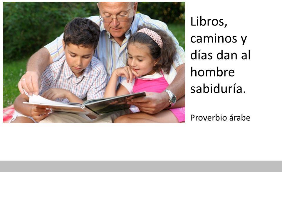 Libros, caminos y días dan al hombre sabiduría. Proverbio árabe
