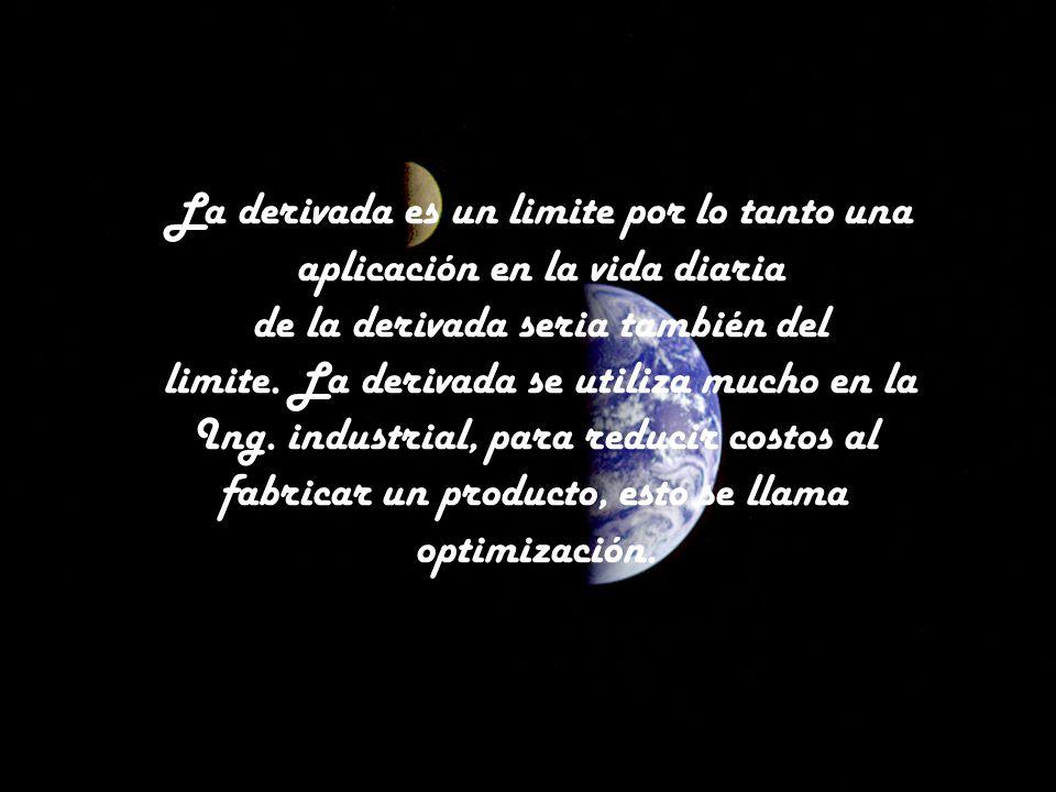 La derivada es un limite por lo tanto una aplicación en la vida diaria de la derivada seria también del limite. La derivada se utiliza mucho en la Ing