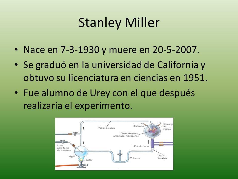 Stanley Miller Nace en 7-3-1930 y muere en 20-5-2007. Se graduó en la universidad de California y obtuvo su licenciatura en ciencias en 1951. Fue alum