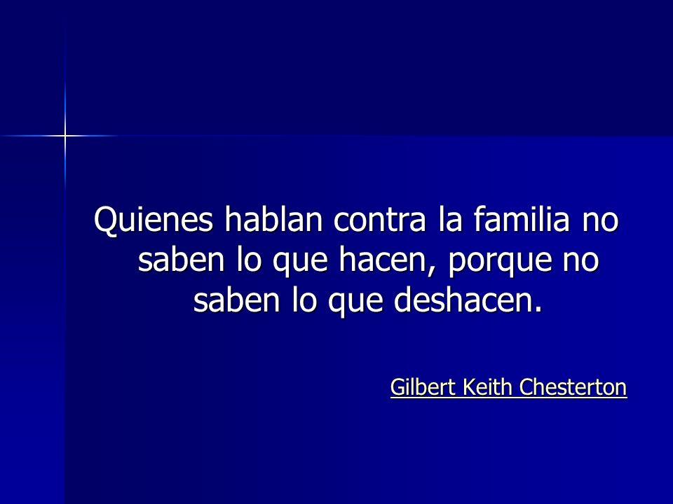 Quienes hablan contra la familia no saben lo que hacen, porque no saben lo que deshacen.