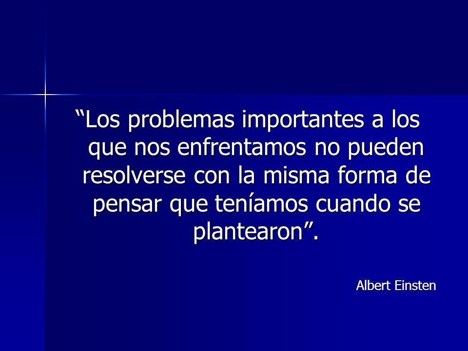 Los problemas importantes a los que nos enfrentamos no pueden resolverse con la misma forma de pensar que teníamos cuando se plantearon.