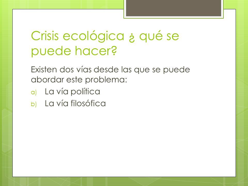 Crisis ecológica ¿ qué se puede hacer.