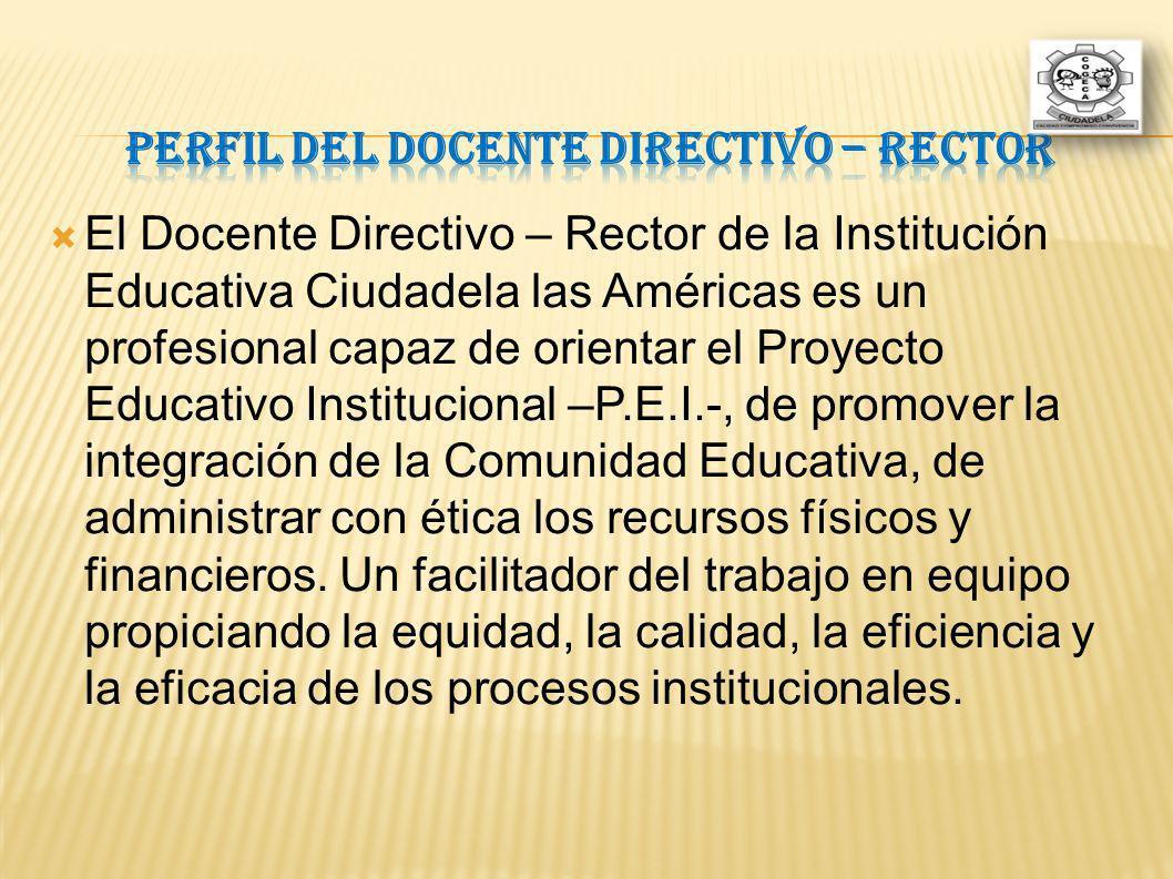 El Docente Directivo – Rector de la Institución Educativa Ciudadela las Américas es un profesional capaz de orientar el Proyecto Educativo Institucion