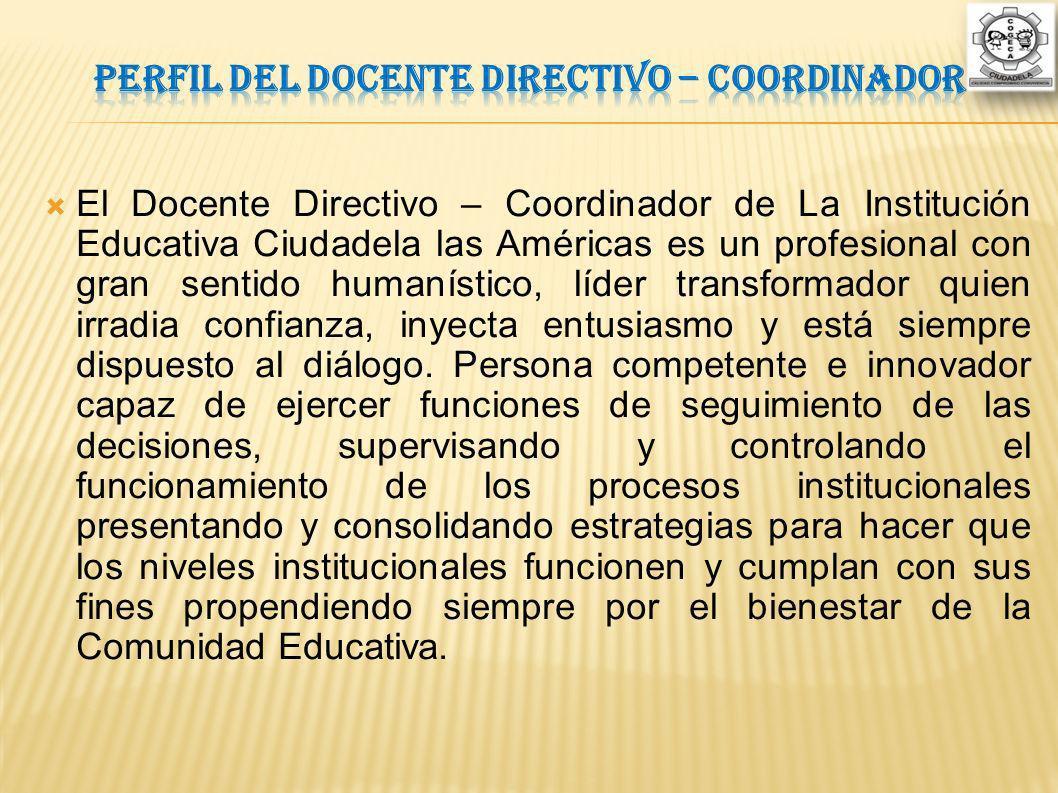 El Docente Directivo – Coordinador de La Institución Educativa Ciudadela las Américas es un profesional con gran sentido humanístico, líder transforma