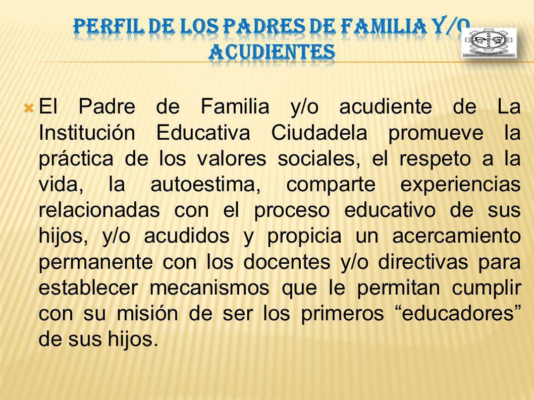 El Padre de Familia y/o acudiente de La Institución Educativa Ciudadela promueve la práctica de los valores sociales, el respeto a la vida, la autoest