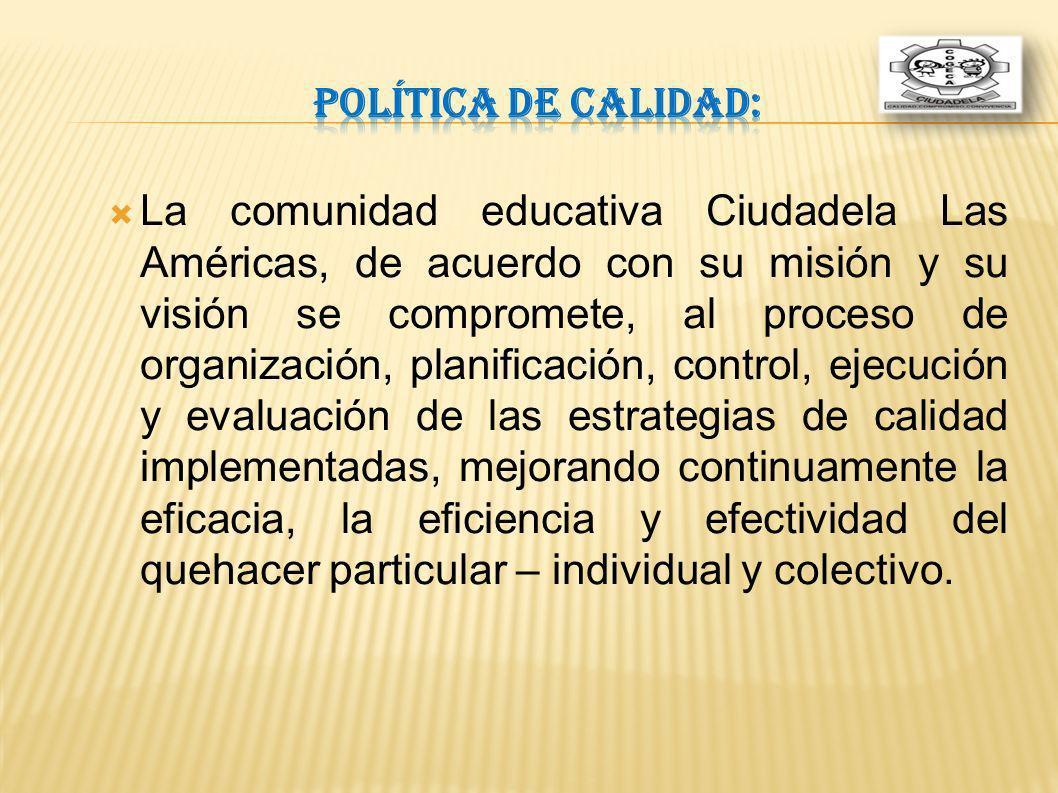 La comunidad educativa Ciudadela Las Américas, de acuerdo con su misión y su visión se compromete, al proceso de organización, planificación, control,