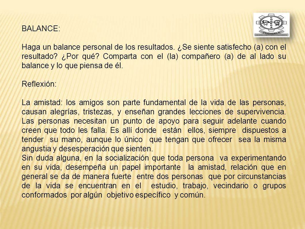 BALANCE: Haga un balance personal de los resultados. ¿Se siente satisfecho (a) con el resultado? ¿Por qué? Comparta con el (la) compañero (a) de al la