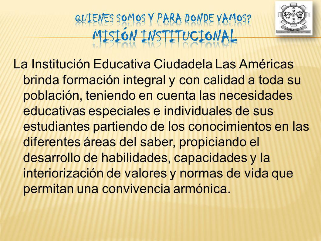 La Institución Educativa Ciudadela Las Américas brinda formación integral y con calidad a toda su población, teniendo en cuenta las necesidades educat