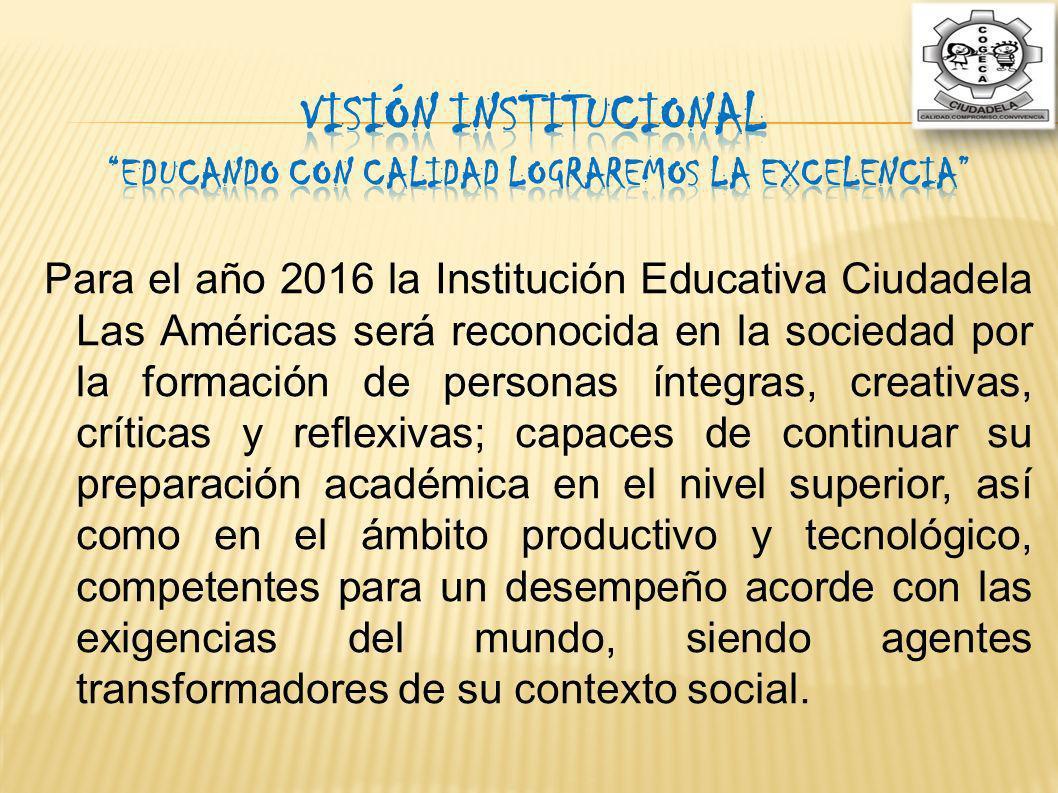 Para el año 2016 la Institución Educativa Ciudadela Las Américas será reconocida en la sociedad por la formación de personas íntegras, creativas, crít