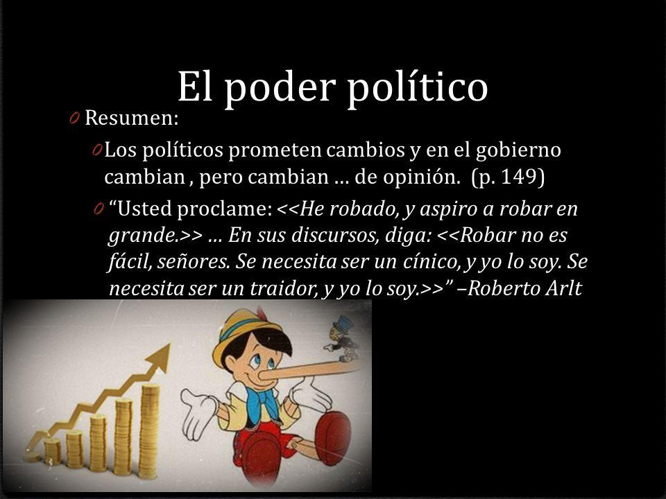 El poder político 0 Resumen: 0 Los políticos prometen cambios y en el gobierno cambian, pero cambian … de opinión.