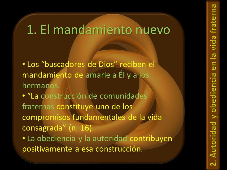 1. El mandamiento nuevo Los buscadores de Dios reciben el mandamiento de amarle a Él y a los hermanos. La construcción de comunidades fraternas consti