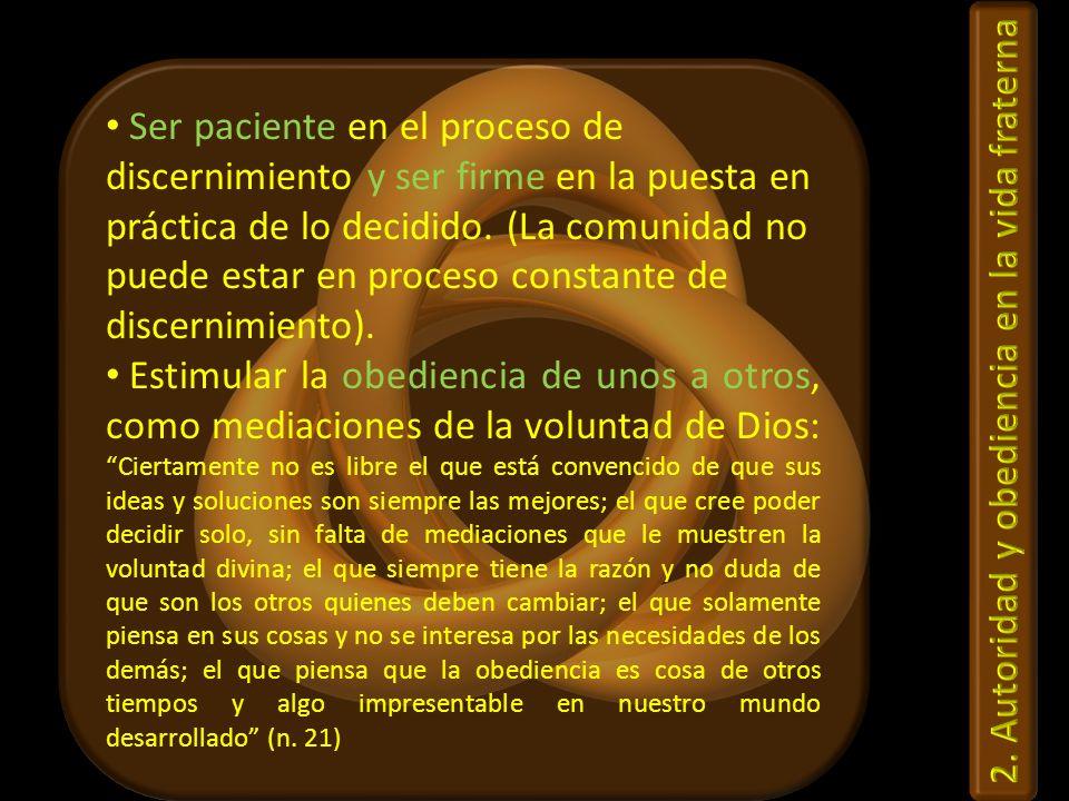 Ser paciente en el proceso de discernimiento y ser firme en la puesta en práctica de lo decidido. (La comunidad no puede estar en proceso constante de