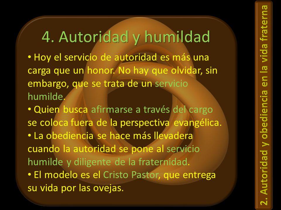 4. Autoridad y humildad Hoy el servicio de autoridad es más una carga que un honor. No hay que olvidar, sin embargo, que se trata de un servicio humil