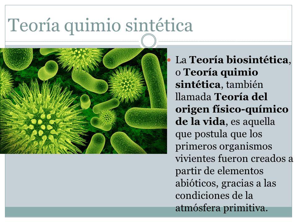 Teoría quimio sintética La Teoría biosintética, o Teoría quimio sintética, también llamada Teoría del origen físico-químico de la vida, es aquella que