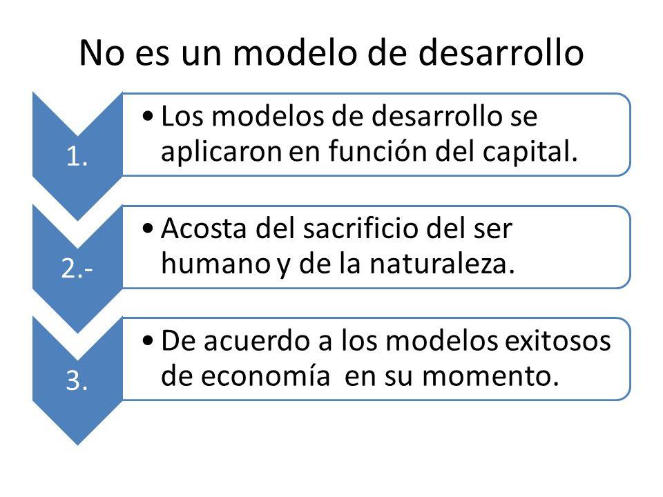 No es un modelo de desarrollo 1.Los modelos de desarrollo se aplicaron en función del capital.