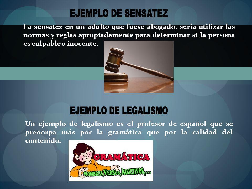 La sensatez en un adulto que fuese abogado, sería utilizar las normas y reglas apropiadamente para determinar si la persona es culpable o inocente. Un