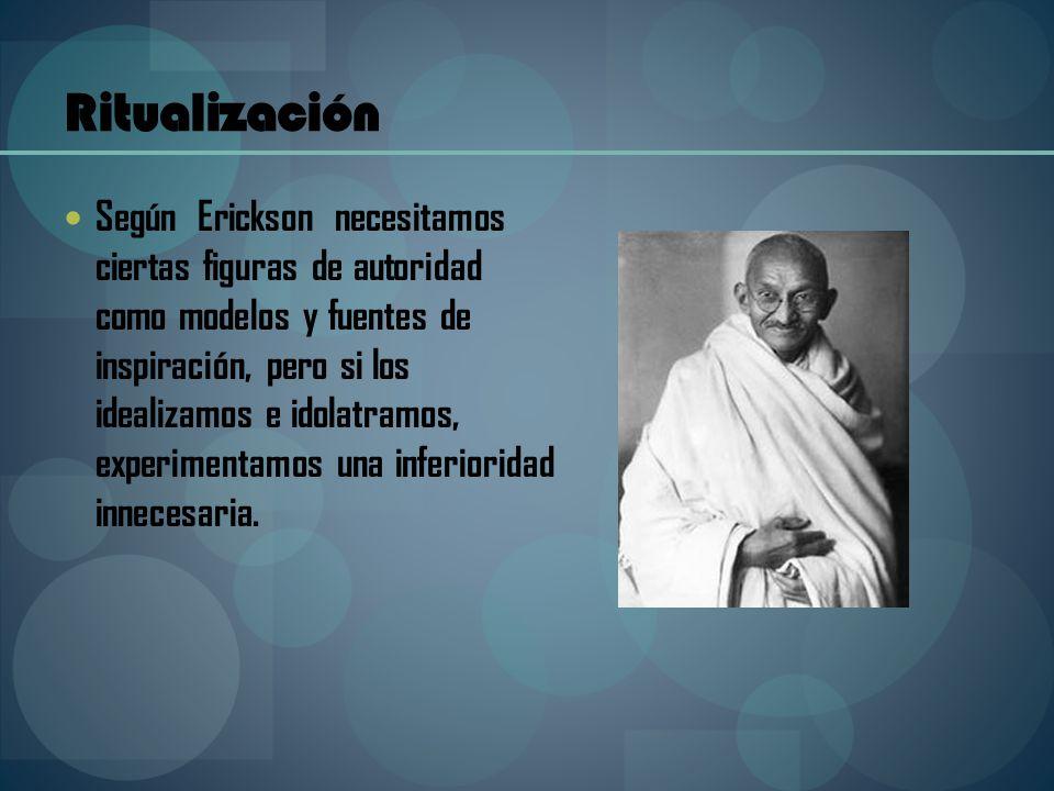 Ritualización Según Erickson necesitamos ciertas figuras de autoridad como modelos y fuentes de inspiración, pero si los idealizamos e idolatramos, ex