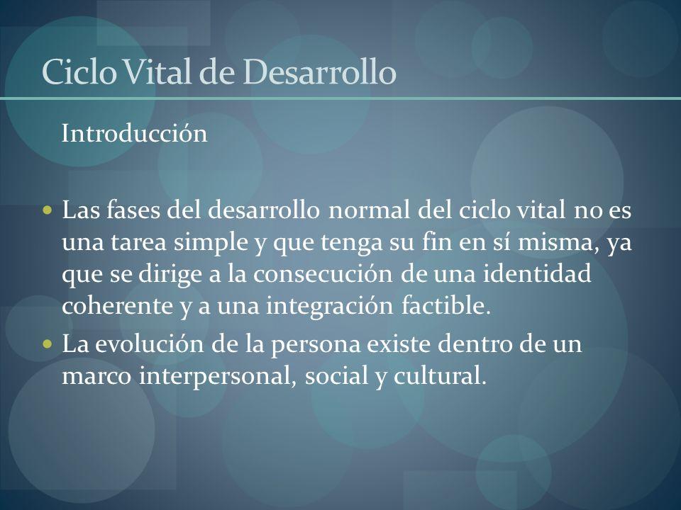 Ciclo Vital de Desarrollo Introducción Las fases del desarrollo normal del ciclo vital no es una tarea simple y que tenga su fin en sí misma, ya que s