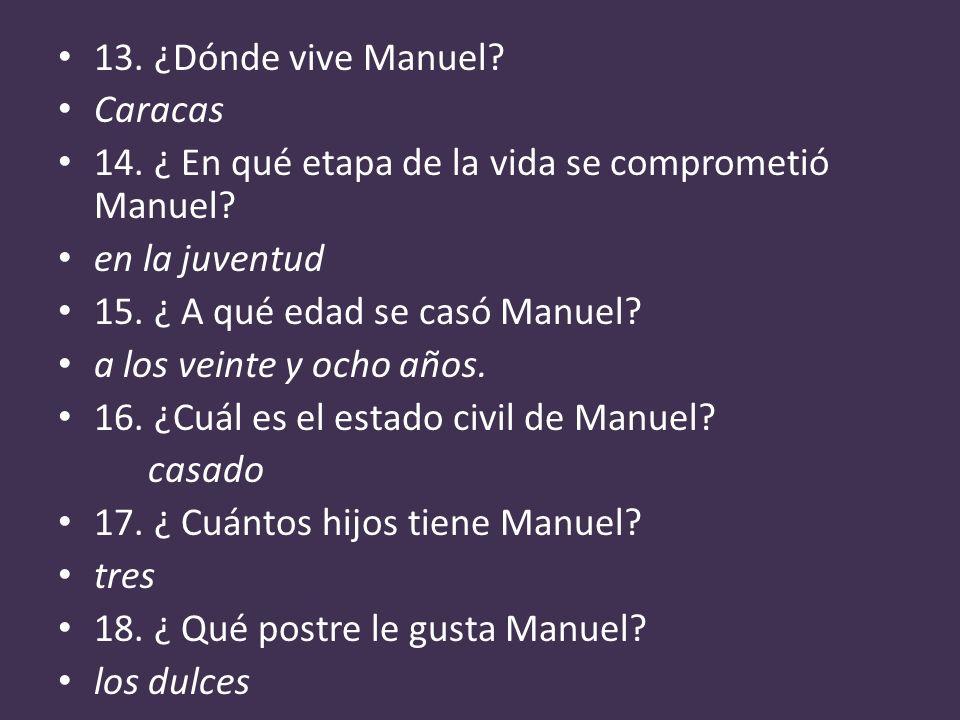 13. ¿Dónde vive Manuel? Caracas 14. ¿ En qué etapa de la vida se comprometió Manuel? en la juventud 15. ¿ A qué edad se casó Manuel? a los veinte y oc