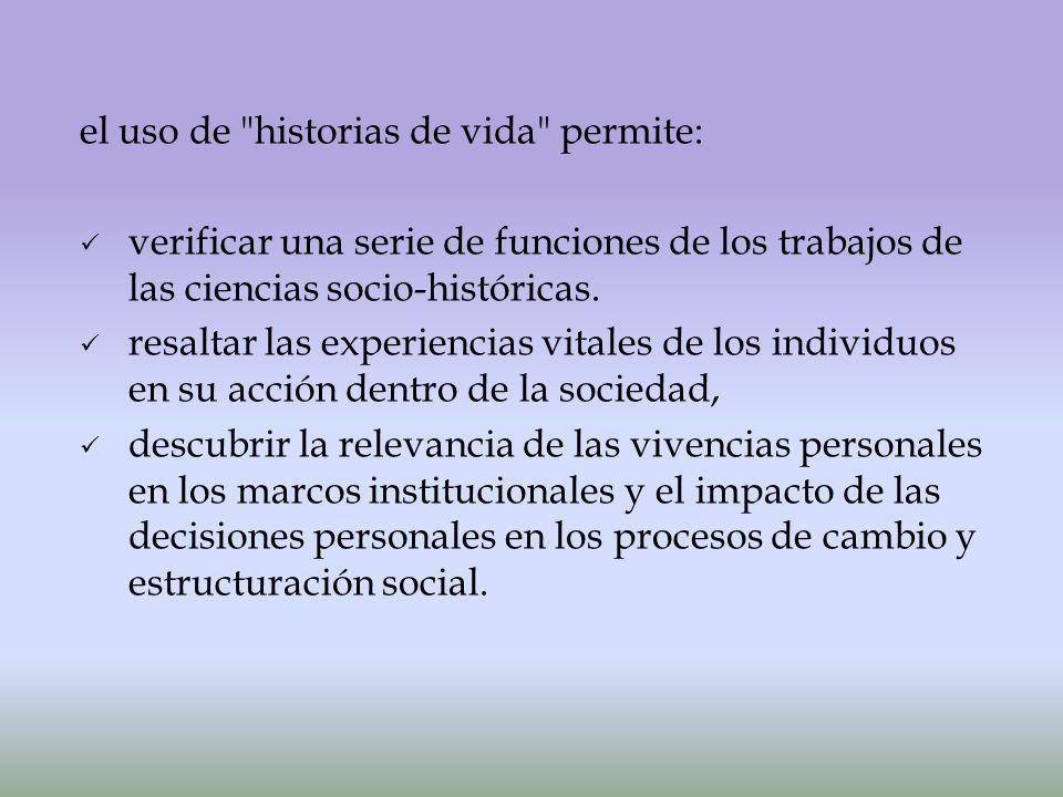 el uso de historias de vida permite: verificar una serie de funciones de los trabajos de las ciencias socio-históricas.