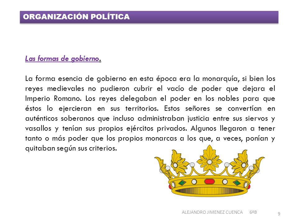 ORGANIZACIÓN POLÍTICA Las formas de gobierno. La forma esencia de gobierno en esta época era la monarquía, si bien los reyes medievales no pudieron cu