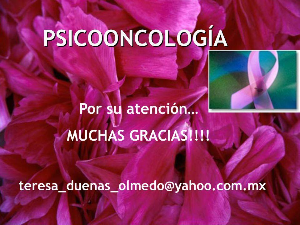 PSICOONCOLOGÍA Por su atención… MUCHAS GRACIAS!!!! teresa_duenas_olmedo@yahoo.com.mx