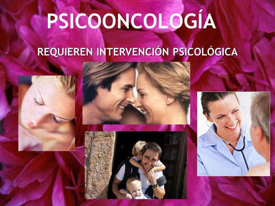 REQUIEREN INTERVENCIÓN PSICOLÓGICA PSICOONCOLOGÍA