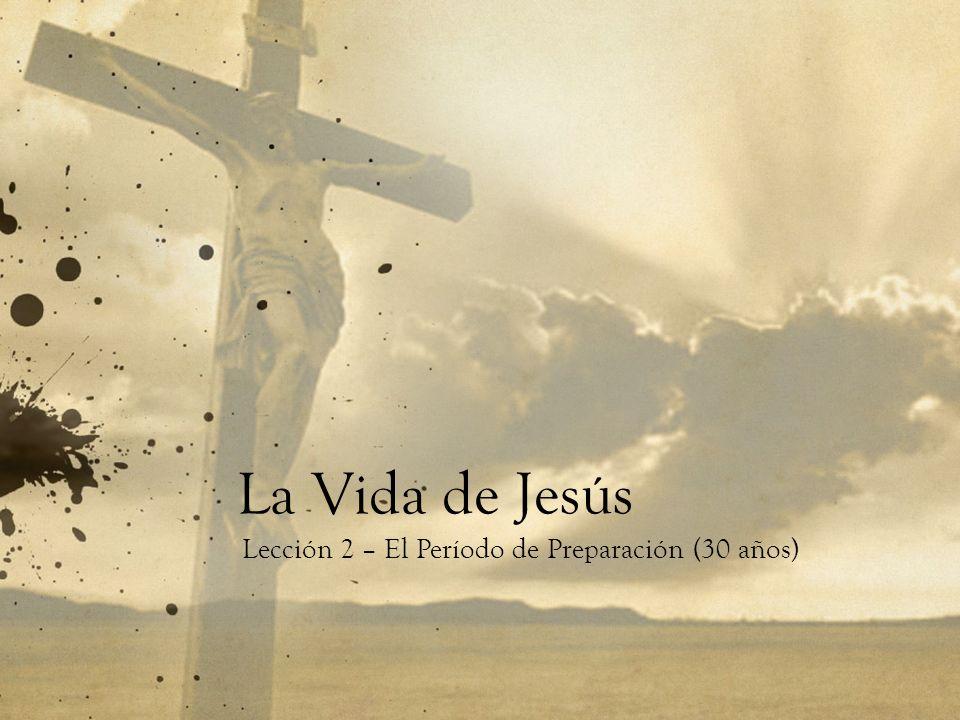 La Vida de Jesús Lección 2 – El Período de Preparación (30 años)