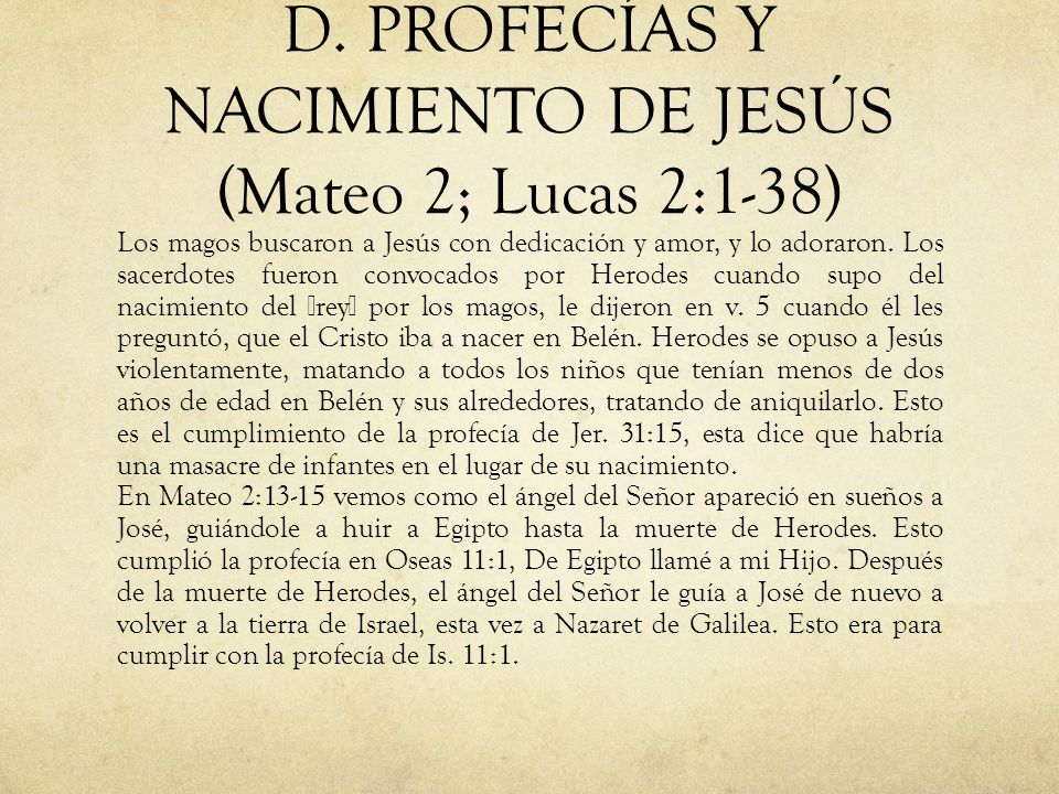D. PROFECÍAS Y NACIMIENTO DE JESÚS (Mateo 2; Lucas 2:1-38) Los magos buscaron a Jesús con dedicación y amor, y lo adoraron. Los sacerdotes fueron conv
