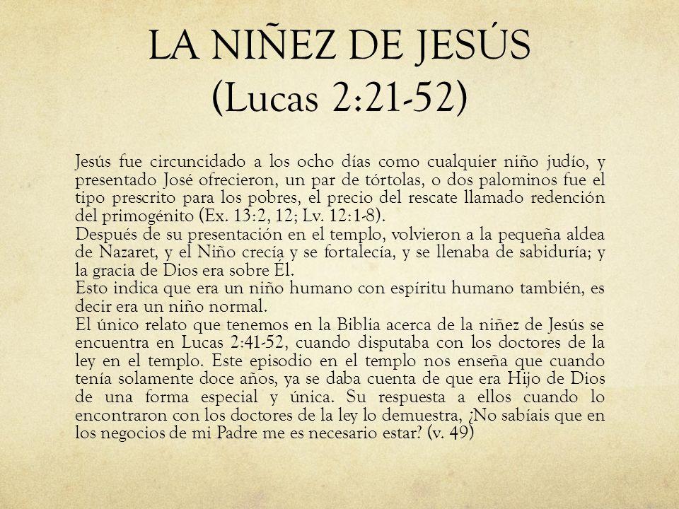 LA NIÑEZ DE JESÚS (Lucas 2:21-52) Jesús fue circuncidado a los ocho días como cualquier niño judío, y presentado José ofrecieron, un par de tórtolas,