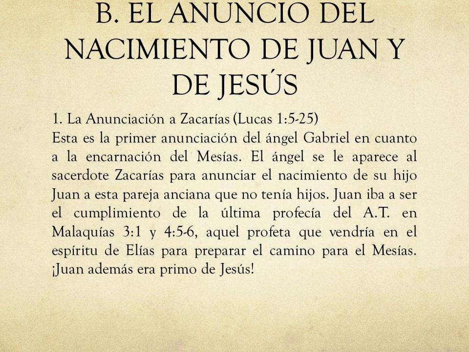 B. EL ANUNCIO DEL NACIMIENTO DE JUAN Y DE JESÚS 1. La Anunciación a Zacarías (Lucas 1:5-25) Esta es la primer anunciación del ángel Gabriel en cuanto