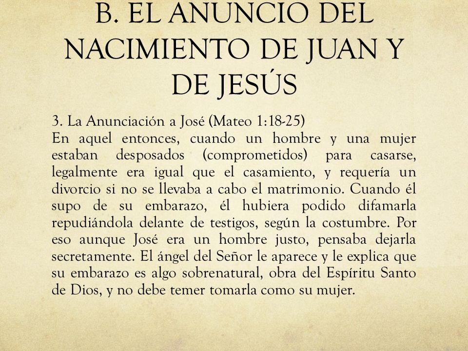 B. EL ANUNCIO DEL NACIMIENTO DE JUAN Y DE JESÚS 3. La Anunciación a José (Mateo 1:18-25) En aquel entonces, cuando un hombre y una mujer estaban despo