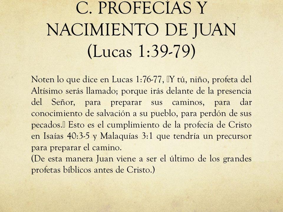 """C. PROFECÍAS Y NACIMIENTO DE JUAN (Lucas 1:39-79) Noten lo que dice en Lucas 1:76-77, """"Y tú, niño, profeta del Altísimo serás llamado; porque irás del"""